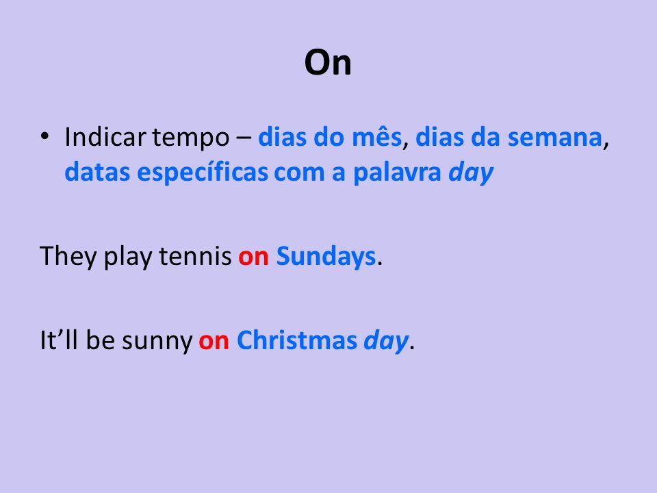 On Indicar tempo – dias do mês, dias da semana, datas específicas com a palavra day They play tennis on Sundays. Itll be sunny on Christmas day.