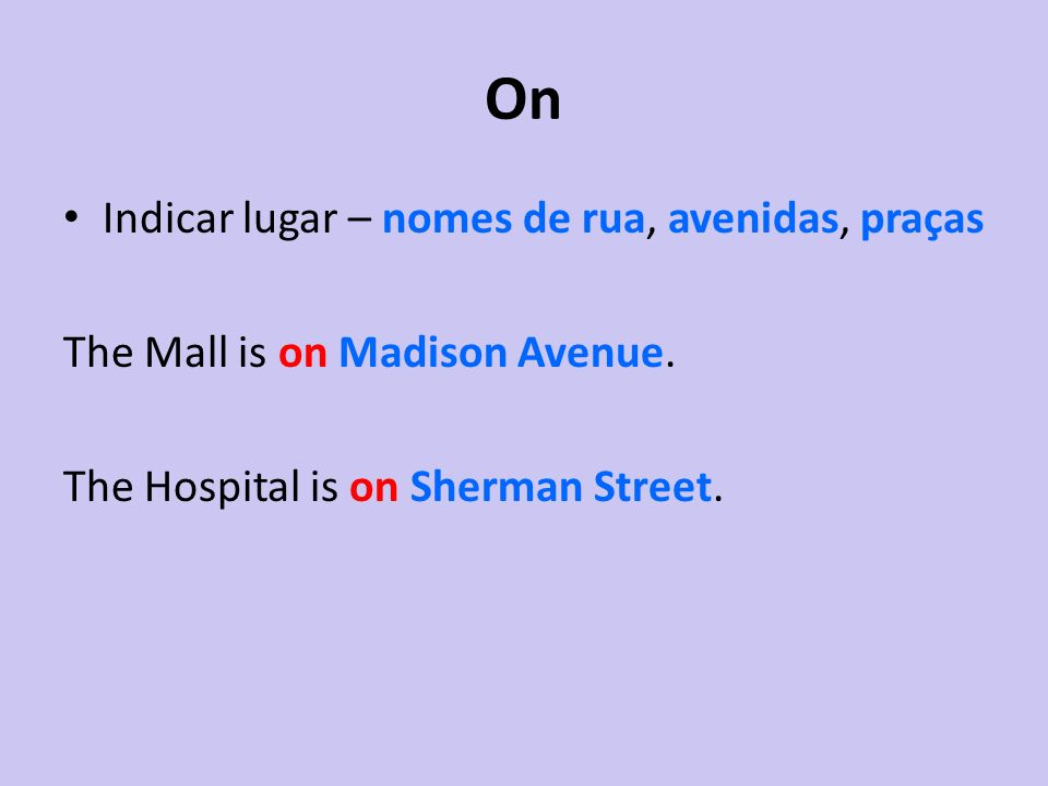 On Indicar lugar – nomes de rua, avenidas, praças The Mall is on Madison Avenue. The Hospital is on Sherman Street.