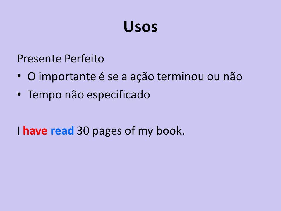 Usos Presente Perfeito O importante é se a ação terminou ou não Tempo não especificado I have read 30 pages of my book.