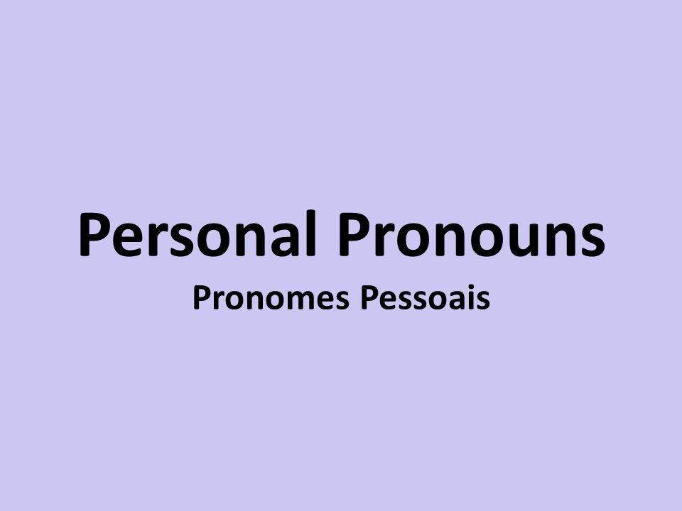 Personal Pronouns Pronomes Pessoais