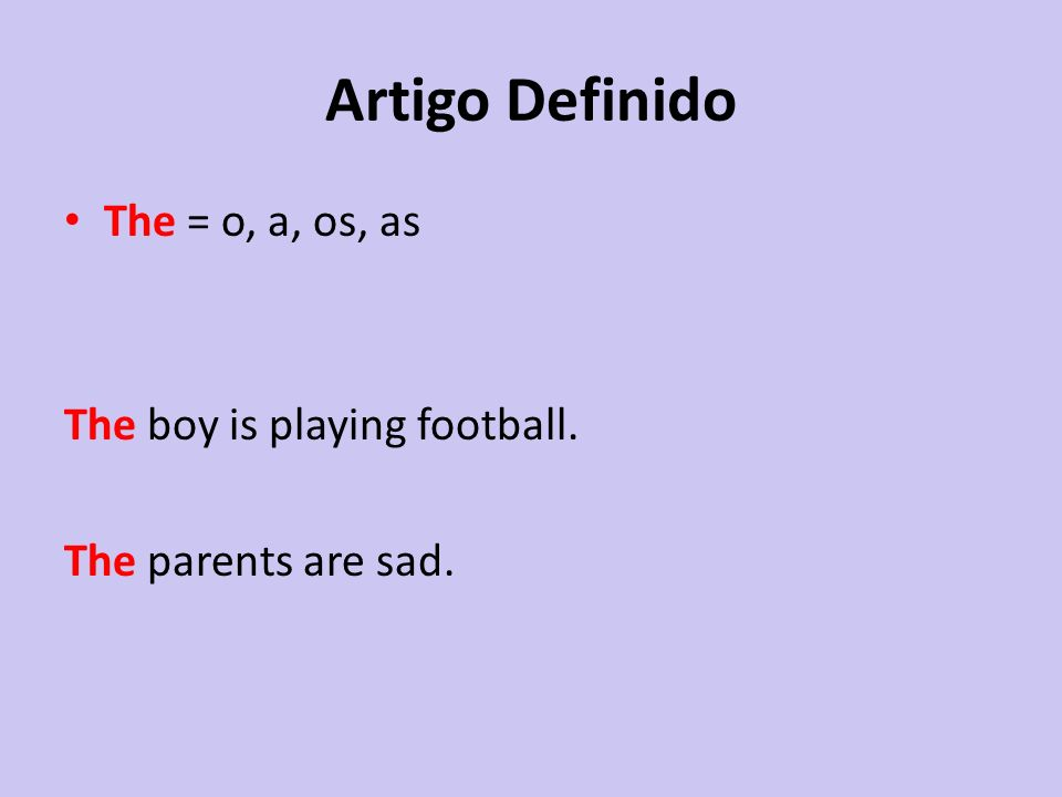 Artigo Definido The = o, a, os, as The boy is playing football. The parents are sad.