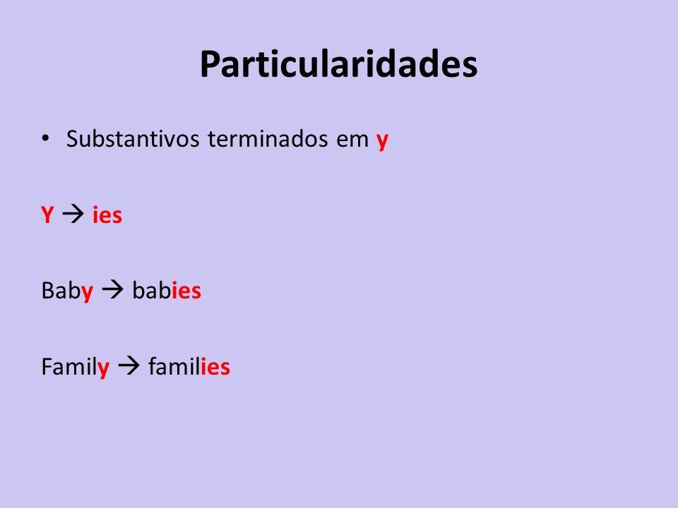 Particularidades Substantivos terminados em y Y ies Baby babies Family families