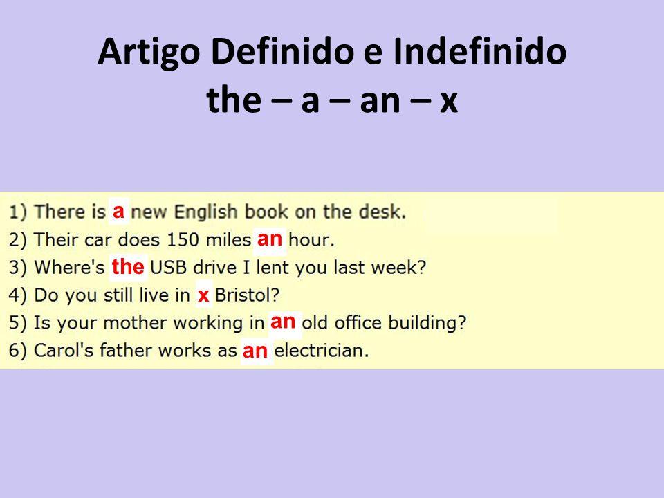 Artigo Definido e Indefinido the – a – an – x the an x a