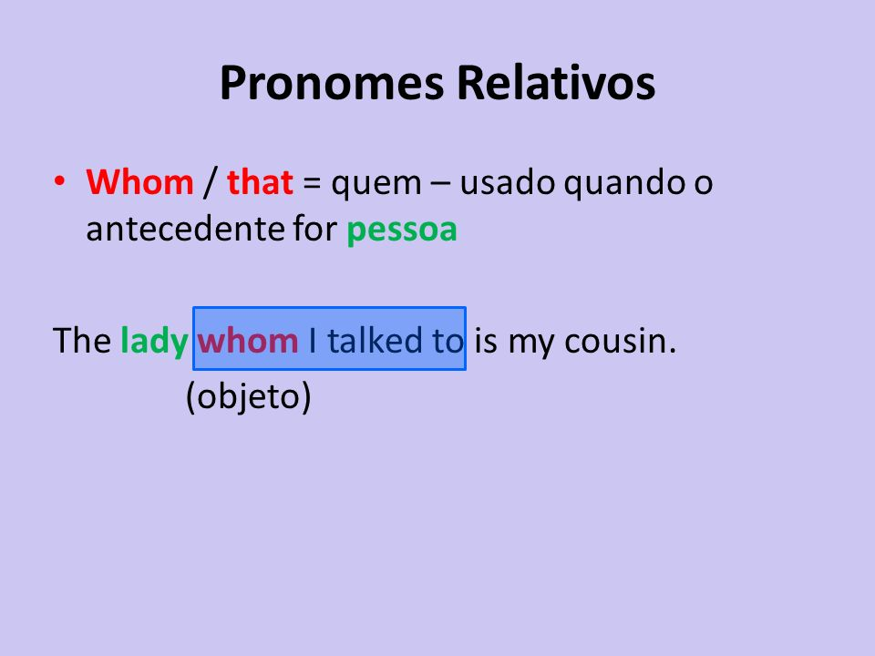 Pronomes Relativos Which / that = que, o (a) qual – usado quando o antecedente for coisa The bakery which is on the corner is very cheap.