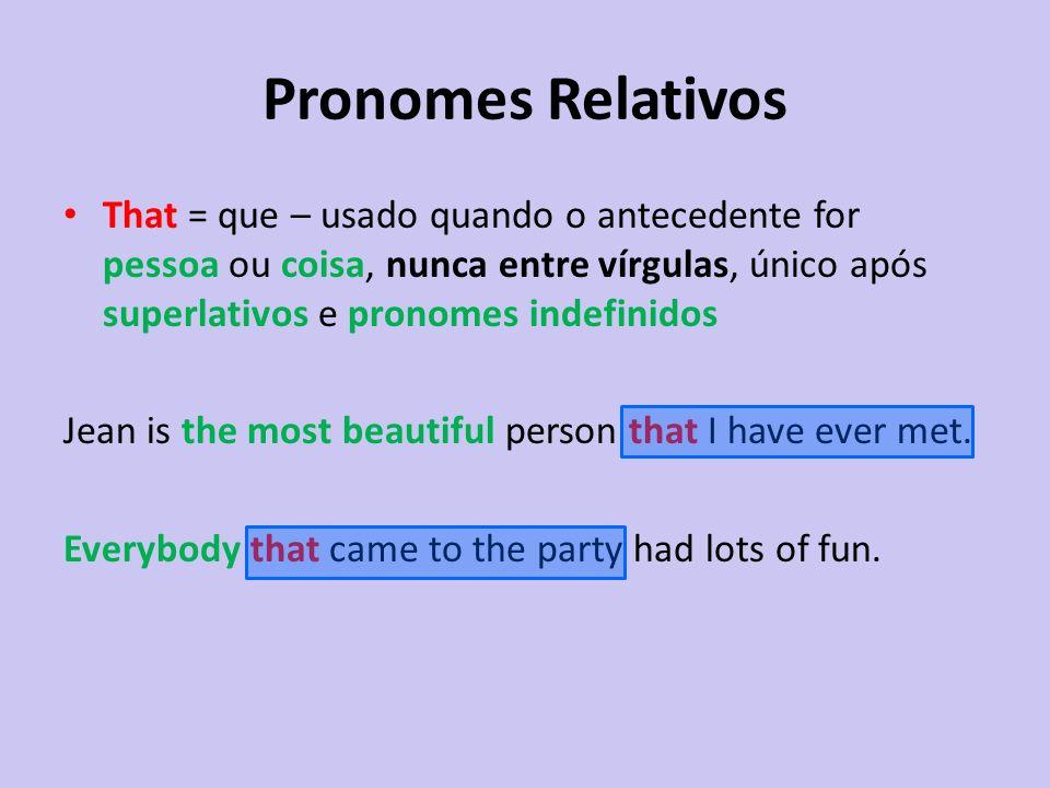 Pronomes Relativos That = que – usado quando o antecedente for pessoa ou coisa, nunca entre vírgulas, único após superlativos e pronomes indefinidos J
