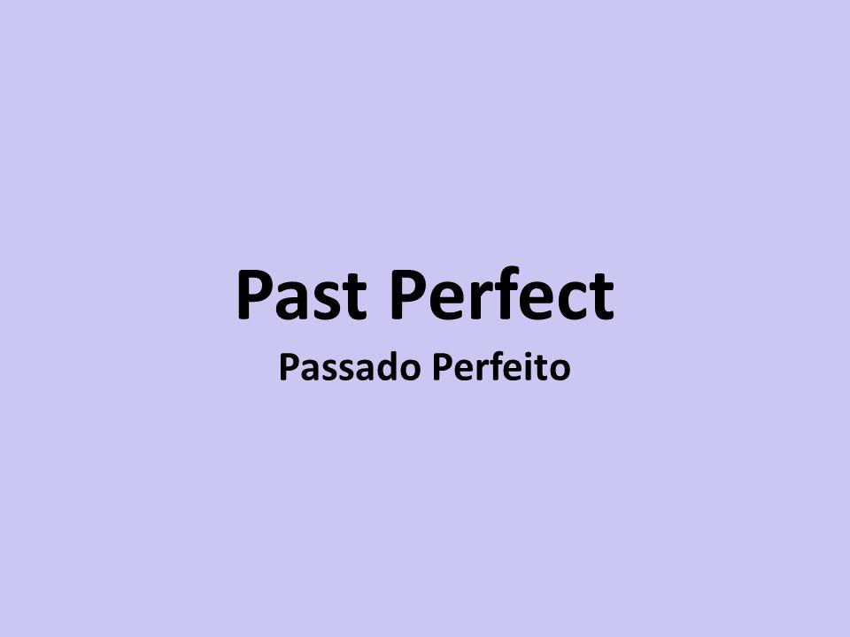 Past Perfect Passado Perfeito