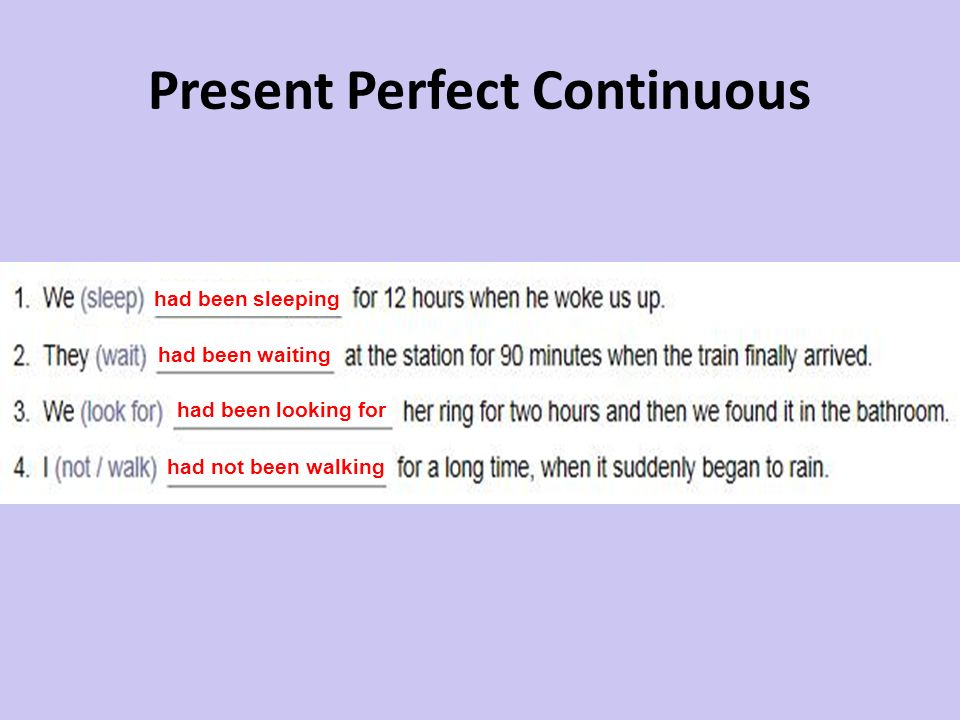 Present Perfect Continuous had been sleeping had been waiting had been looking for had not been walking
