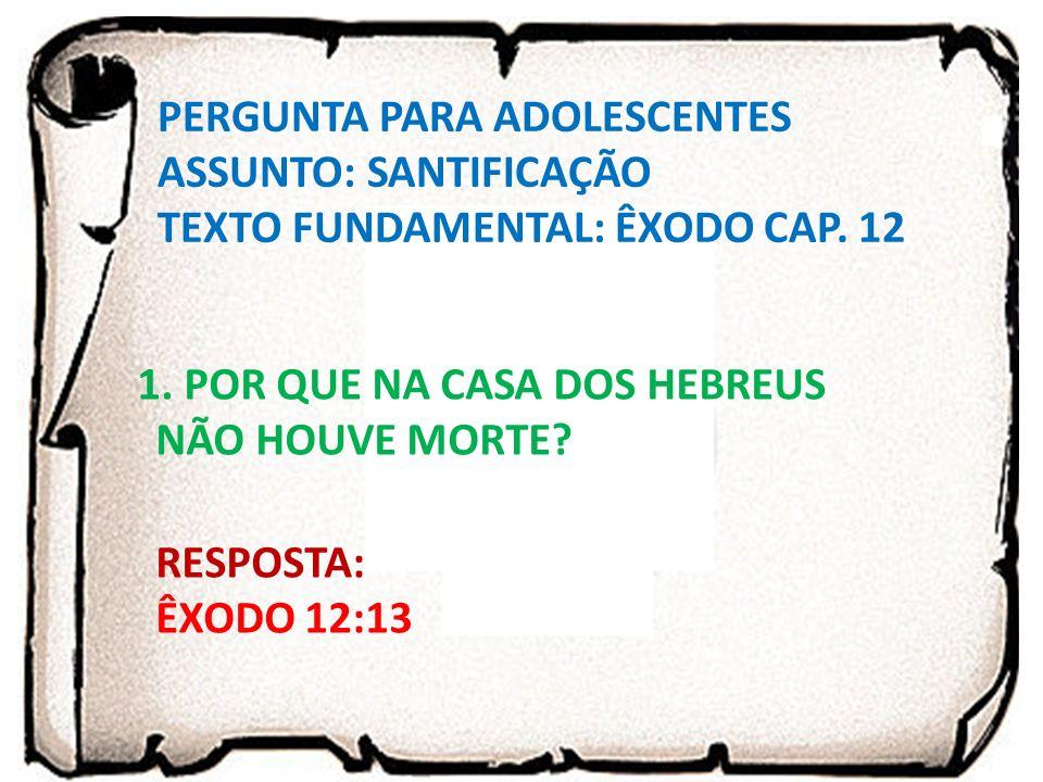 PERGUNTA PARA ADOLESCENTES ASSUNTO: SANTIFICAÇÃO TEXTO FUNDAMENTAL: ÊXODO CAP.