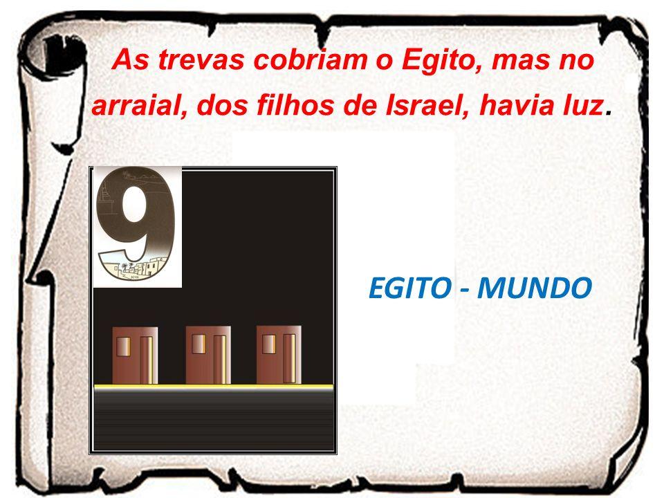 EGITO - MUNDO As trevas cobriam o Egito, mas no arraial, dos filhos de Israel, havia luz.