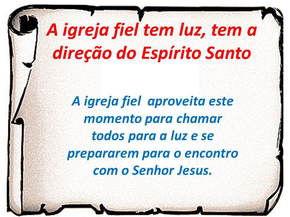 A igreja fiel aproveita este momento para chamar todos para a luz e se prepararem para o encontro com o Senhor Jesus.