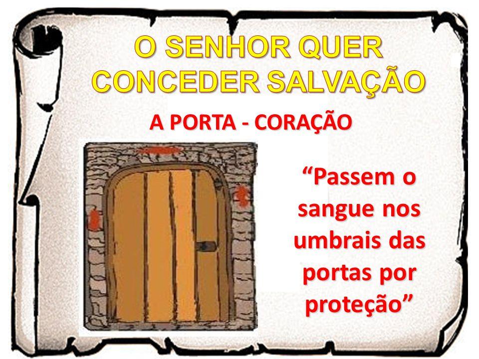 Passem o sangue nos umbrais das portas por proteção A PORTA - CORAÇÃO