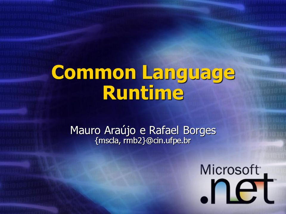 Common Language Runtime Mauro Araújo e Rafael Borges {mscla,