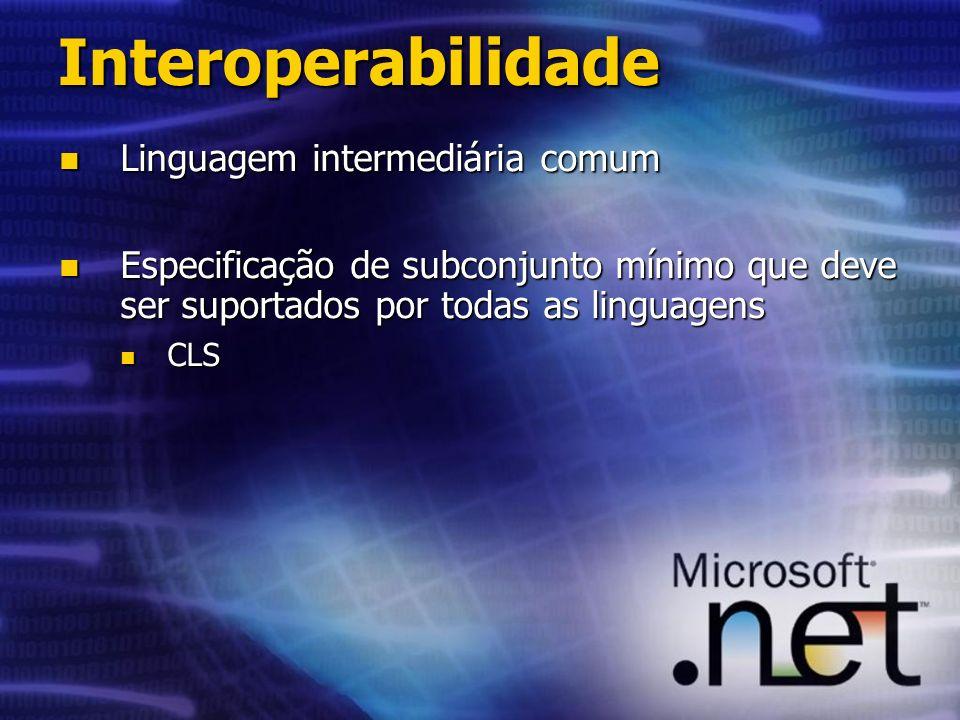 Interoperabilidade Linguagem intermediária comum Linguagem intermediária comum Especificação de subconjunto mínimo que deve ser suportados por todas as linguagens Especificação de subconjunto mínimo que deve ser suportados por todas as linguagens CLS CLS