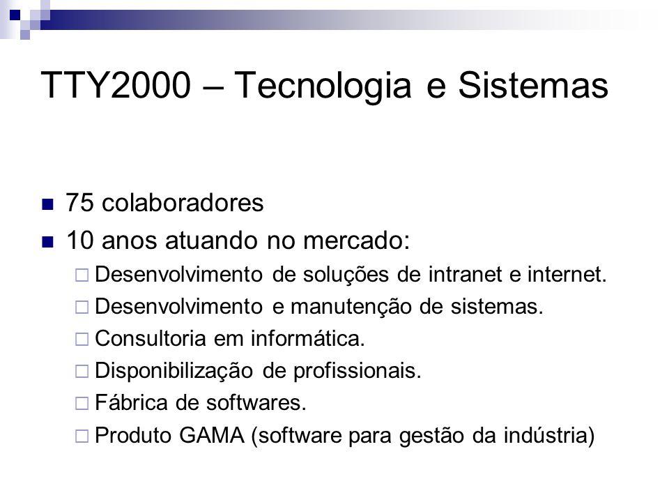 TTY2000 – Tecnologia e Sistemas 75 colaboradores 10 anos atuando no mercado: Desenvolvimento de soluções de intranet e internet. Desenvolvimento e man