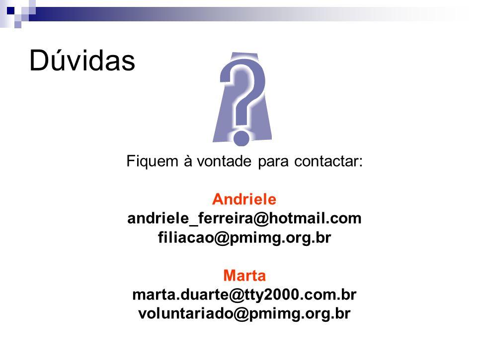 Dúvidas Fiquem à vontade para contactar: Andriele andriele_ferreira@hotmail.com filiacao@pmimg.org.br Marta marta.duarte@tty2000.com.br voluntariado@p