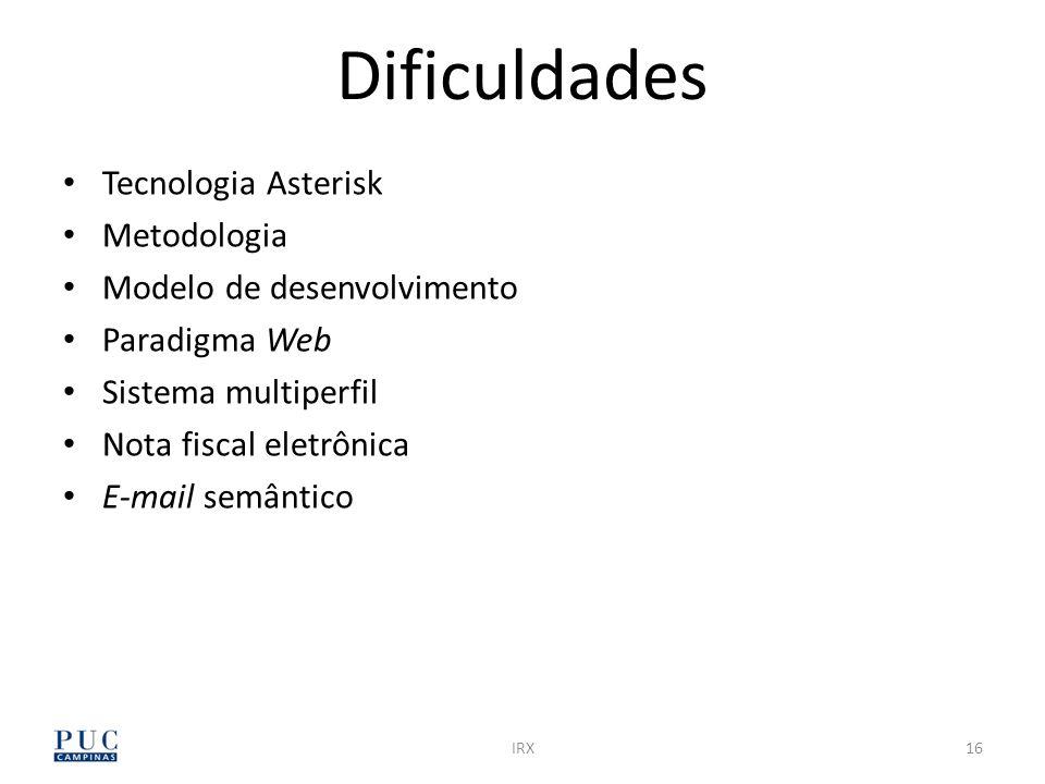 16IRX Dificuldades Tecnologia Asterisk Metodologia Modelo de desenvolvimento Paradigma Web Sistema multiperfil Nota fiscal eletrônica E-mail semântico