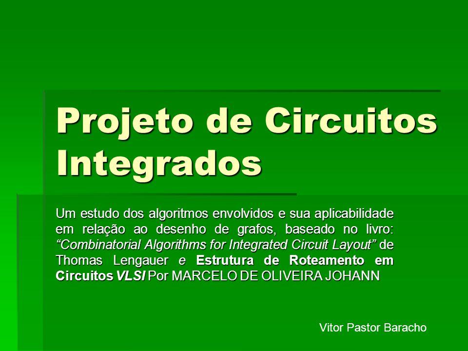 Projeto de Circuitos Integrados Um estudo dos algoritmos envolvidos e sua aplicabilidade em relação ao desenho de grafos, baseado no livro: Combinator