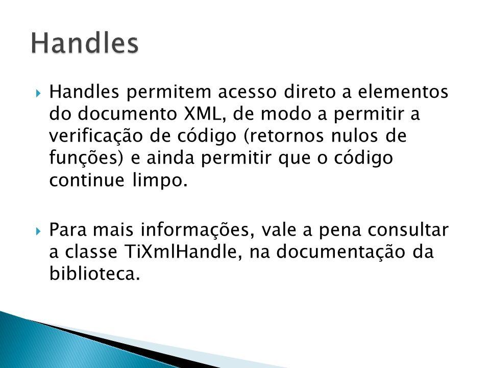 Handles permitem acesso direto a elementos do documento XML, de modo a permitir a verificação de código (retornos nulos de funções) e ainda permitir q