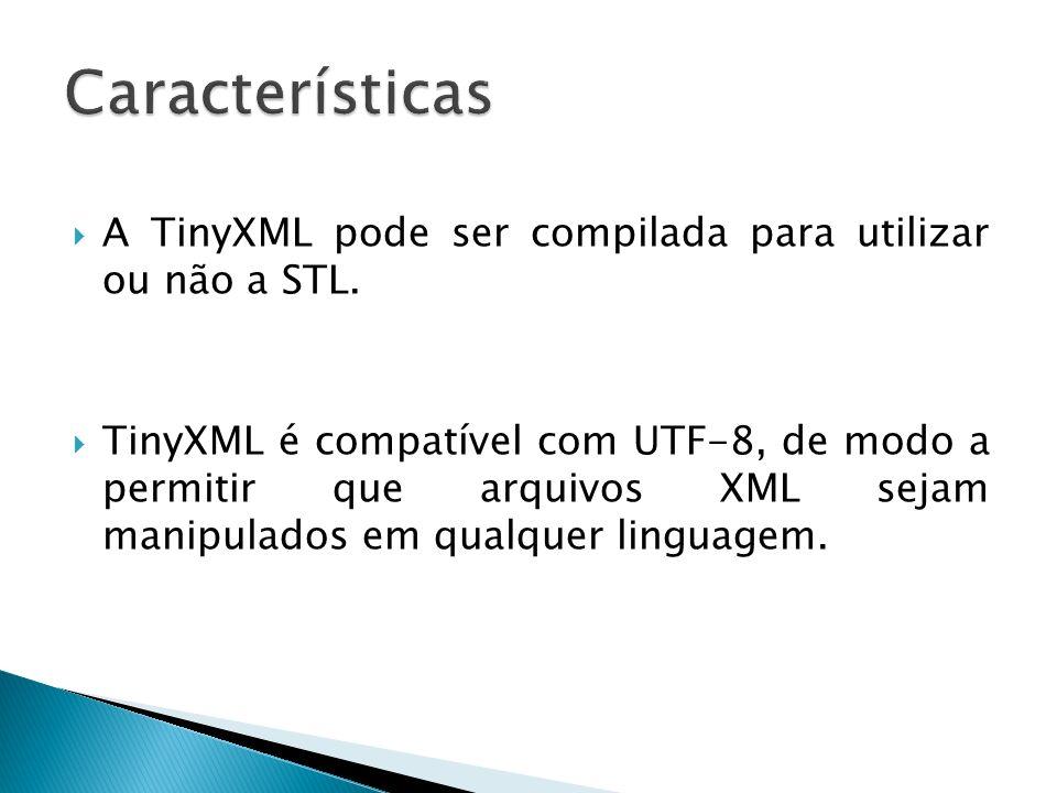 A TinyXML pode ser compilada para utilizar ou não a STL. TinyXML é compatível com UTF-8, de modo a permitir que arquivos XML sejam manipulados em qual