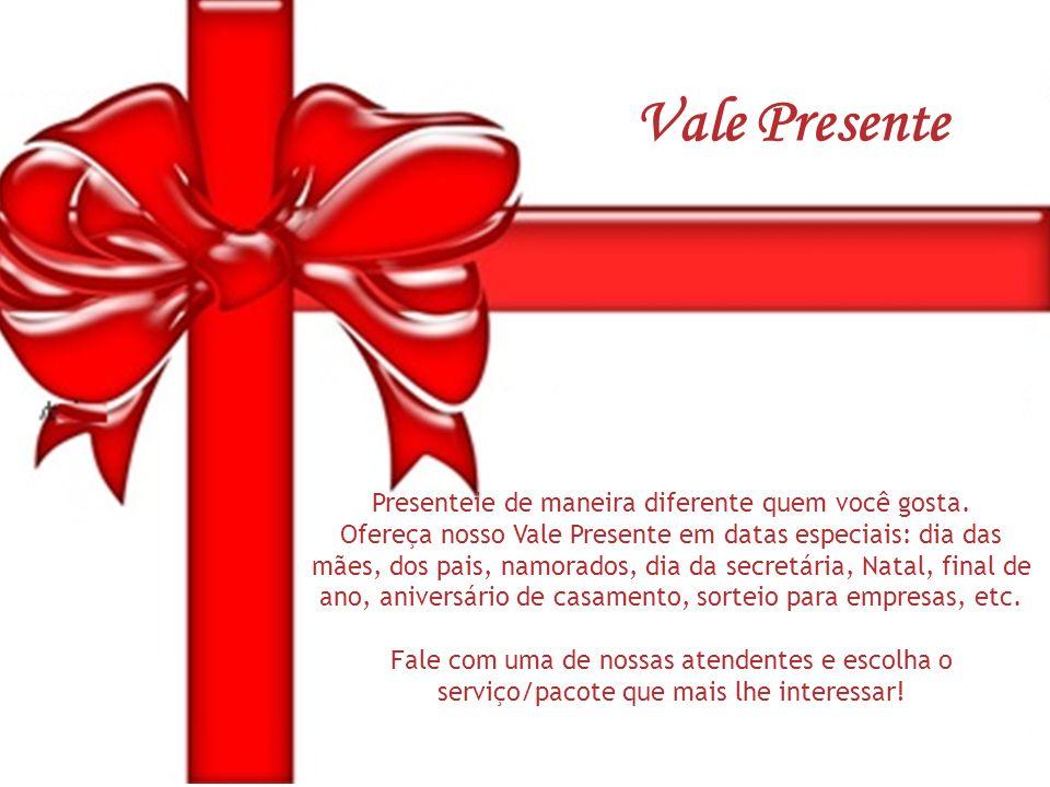 Presenteie de maneira diferente quem você gosta. Ofereça nosso Vale Presente em datas especiais: dia das mães, dos pais, namorados, dia da secretária,