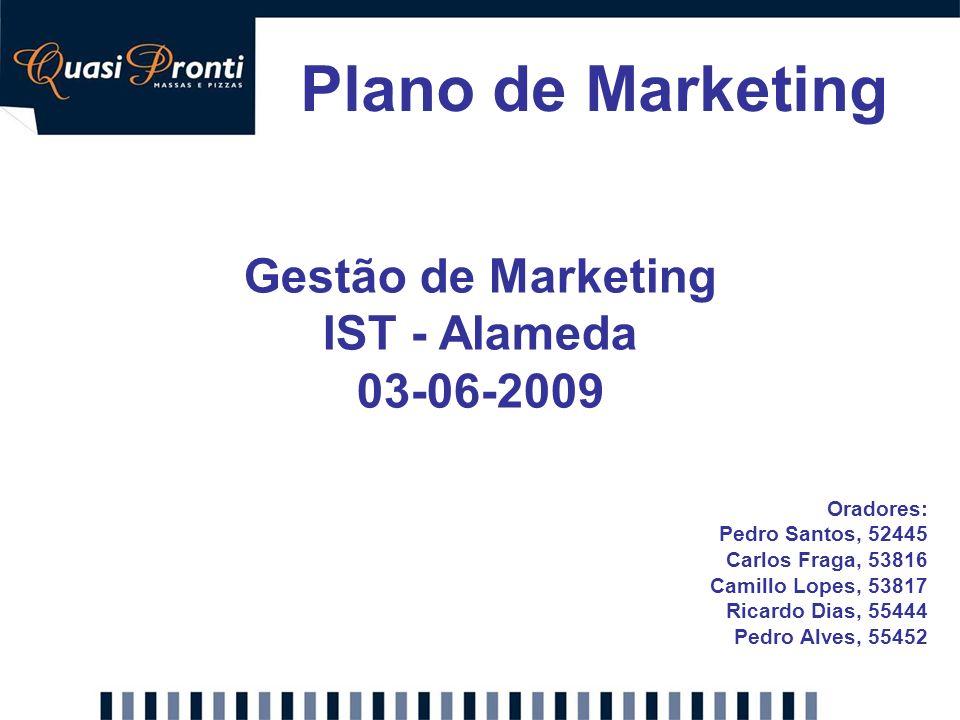 Plano de Marketing Gestão de Marketing IST - Alameda 03-06-2009 Oradores: Pedro Santos, 52445 Carlos Fraga, 53816 Camillo Lopes, 53817 Ricardo Dias, 5