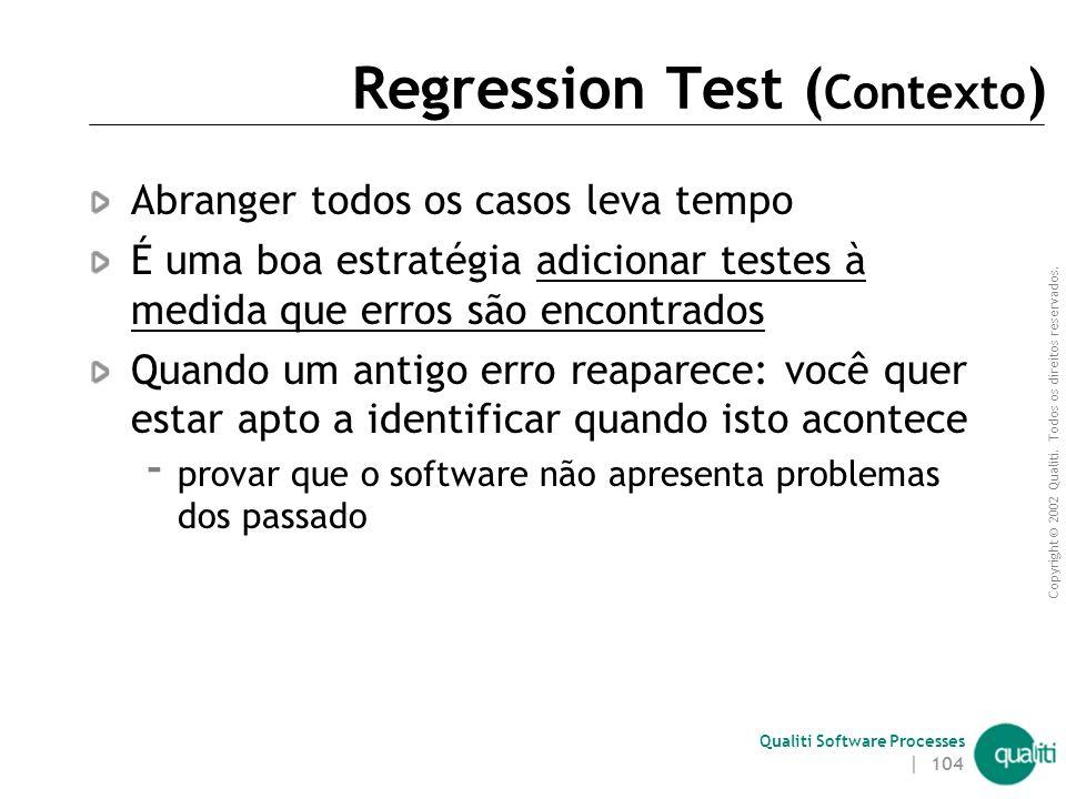 Copyright © 2002 Qualiti. Todos os direitos reservados. Qualiti Software Processes | 103 Regression TestTeste as mudanças Classificação: Workspace Smo