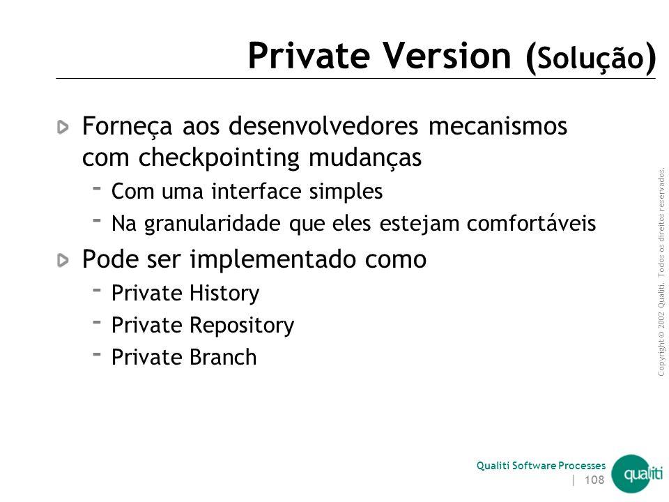 Copyright © 2002 Qualiti. Todos os direitos reservados. Qualiti Software Processes | 107 Private Version ( Contexto ) Algumas vezes deseja-se criar um