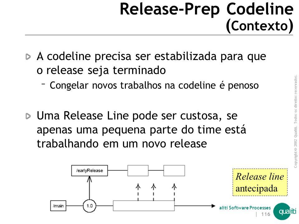 Copyright © 2002 Qualiti. Todos os direitos reservados. Qualiti Software Processes | 115 Release-Prep CodelineEvite congelar o código Classificação: C