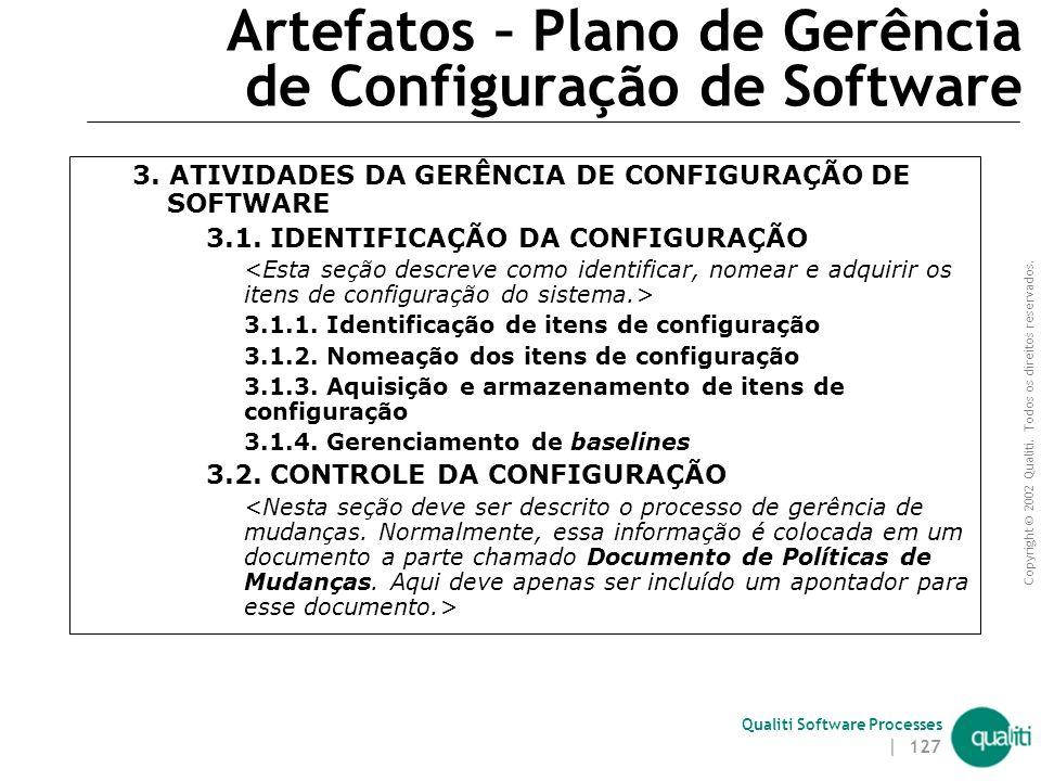 Copyright © 2002 Qualiti. Todos os direitos reservados. Qualiti Software Processes | 126 Artefatos – Plano de Gerência de Configuração de Software 1.