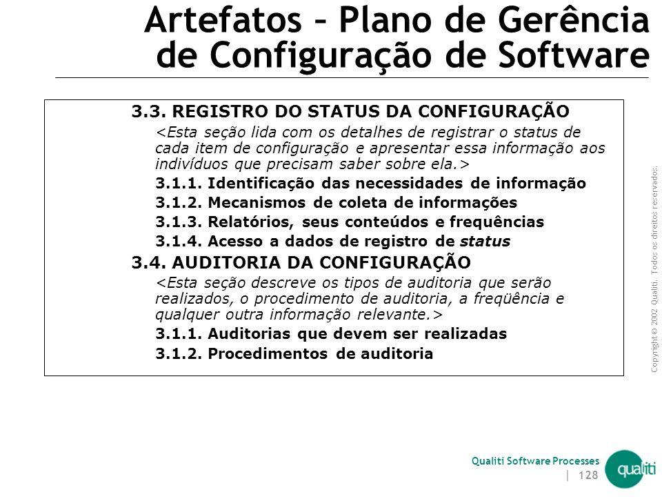 Copyright © 2002 Qualiti. Todos os direitos reservados. Qualiti Software Processes | 127 Artefatos – Plano de Gerência de Configuração de Software 3.