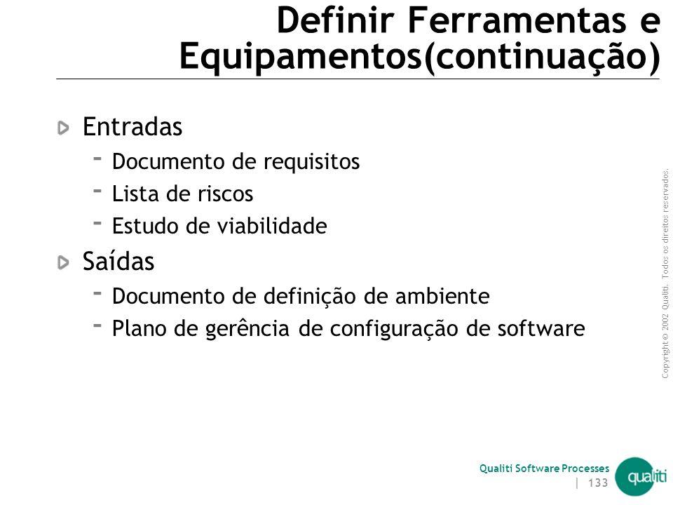 Copyright © 2002 Qualiti. Todos os direitos reservados. Qualiti Software Processes | 132 Definir Ferramentas e Equipamentos(continuação) Objetivos  D