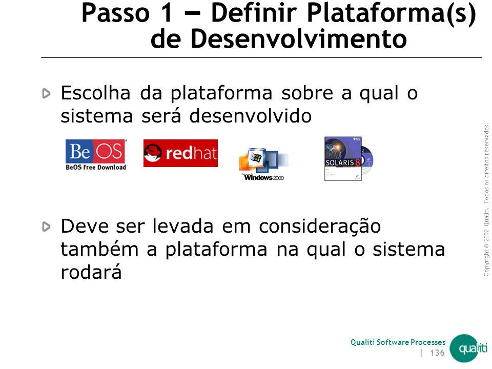 Copyright © 2002 Qualiti. Todos os direitos reservados. Qualiti Software Processes | 135 Passos para Definir Ferramentas e Equipamentos Definir plataf