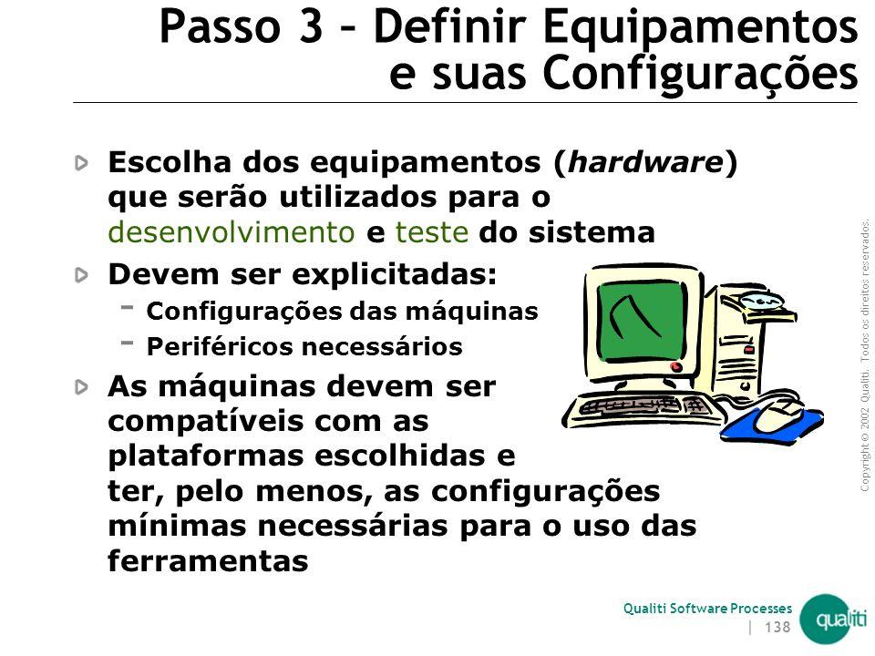 Copyright © 2002 Qualiti. Todos os direitos reservados. Qualiti Software Processes | 137 Passo 2 – Definir Ferramentas Escolha das ferramentas que ser