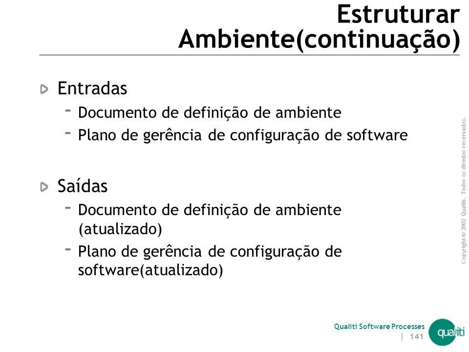 Copyright © 2002 Qualiti. Todos os direitos reservados. Qualiti Software Processes | 140 Estruturar Ambiente(continuação) Objetivos  Determinar a est