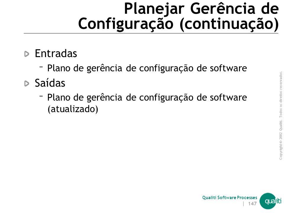 Copyright © 2002 Qualiti. Todos os direitos reservados. Qualiti Software Processes | 146 Planejar Gerência de Configuração (continuação) Objetivos  D