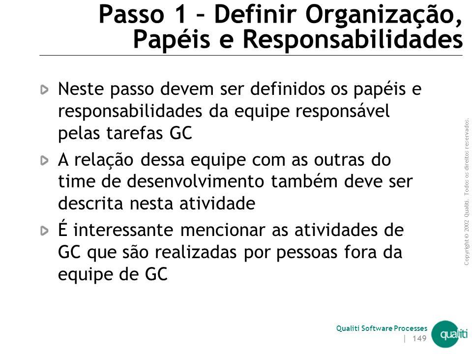 Copyright © 2002 Qualiti. Todos os direitos reservados. Qualiti Software Processes | 148 Passos para Planejar Gerência de Configuração 1.Definir organ