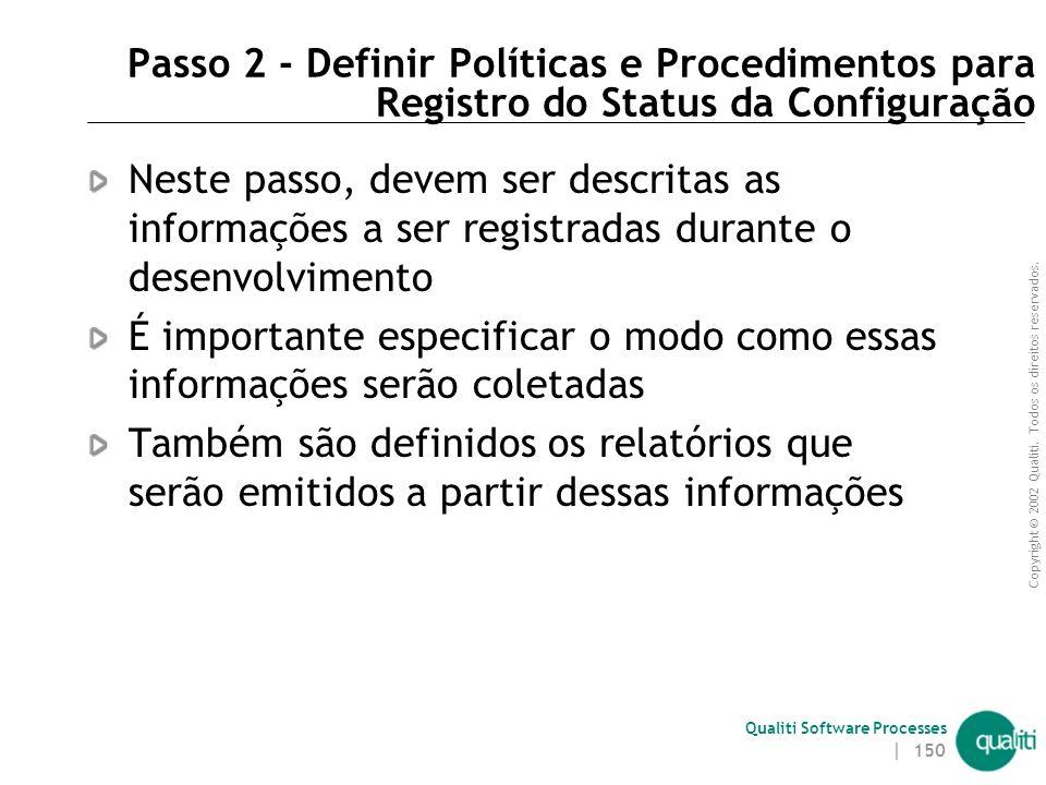 Copyright © 2002 Qualiti. Todos os direitos reservados. Qualiti Software Processes | 149 Passo 1 – Definir Organização, Papéis e Responsabilidades Nes
