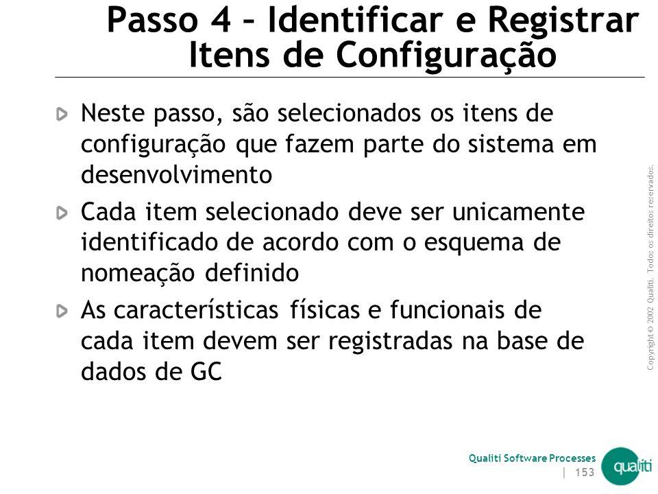 Copyright © 2002 Qualiti. Todos os direitos reservados. Qualiti Software Processes | 152 Passo 3 – Definir Esquema de Nomeação de Itens de Configuraçã