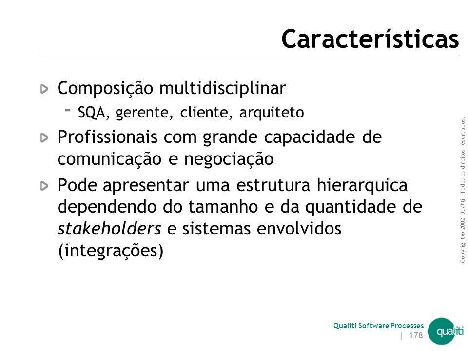 Copyright © 2002 Qualiti. Todos os direitos reservados. Qualiti Software Processes | 177 Responsabilidades Análise das solicitações de mudança Control