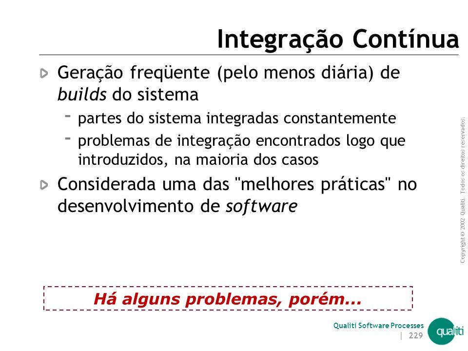 Copyright © 2002 Qualiti. Todos os direitos reservados. Qualiti Software Processes | 228 Atividades de integração A integração de partes de um sistema