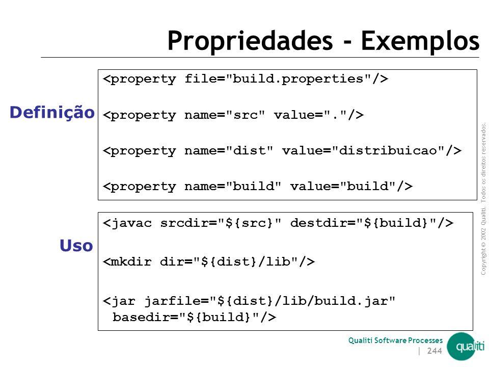 Copyright © 2002 Qualiti. Todos os direitos reservados. Qualiti Software Processes | 243 Propriedades (properties) Um projeto pode ter um conjunto de