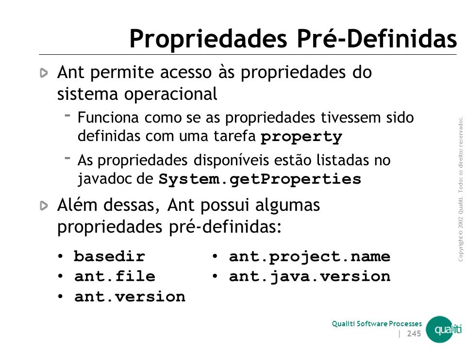 Copyright © 2002 Qualiti. Todos os direitos reservados. Qualiti Software Processes | 244 Propriedades - Exemplos Definição Uso