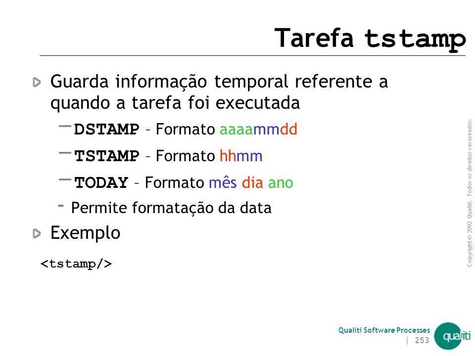 Copyright © 2002 Qualiti. Todos os direitos reservados. Qualiti Software Processes | 252 Tarefas - Exemplos copy – Copia um arquivo ou conjunto de arq
