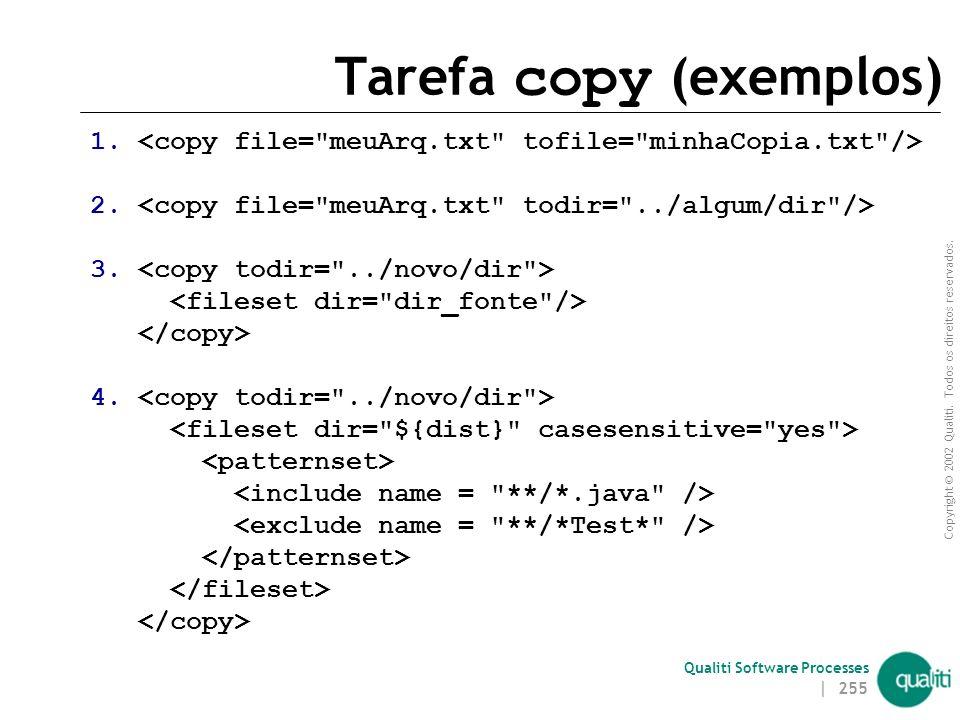 Copyright © 2002 Qualiti. Todos os direitos reservados. Qualiti Software Processes | 254 Tarefa copy Copia arquivos e diretórios Um arquivo é copiado