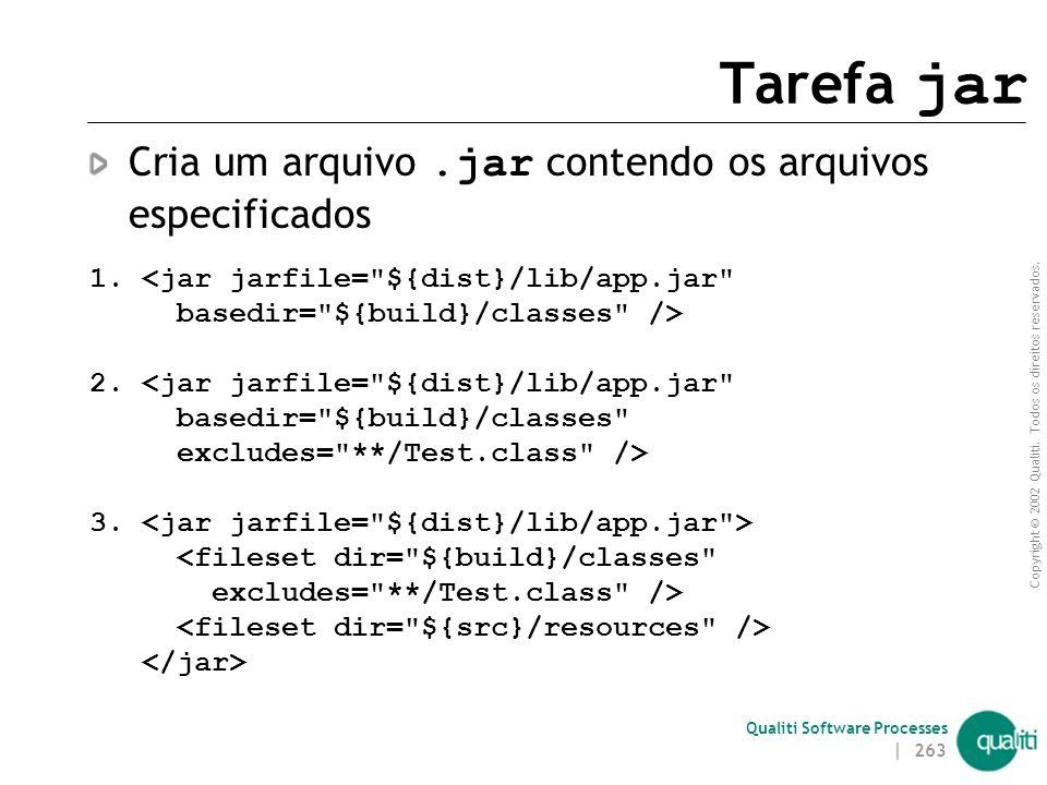 Copyright © 2002 Qualiti. Todos os direitos reservados. Qualiti Software Processes | 262 Tarefa java Executa uma classe Java na máquina virtual atual