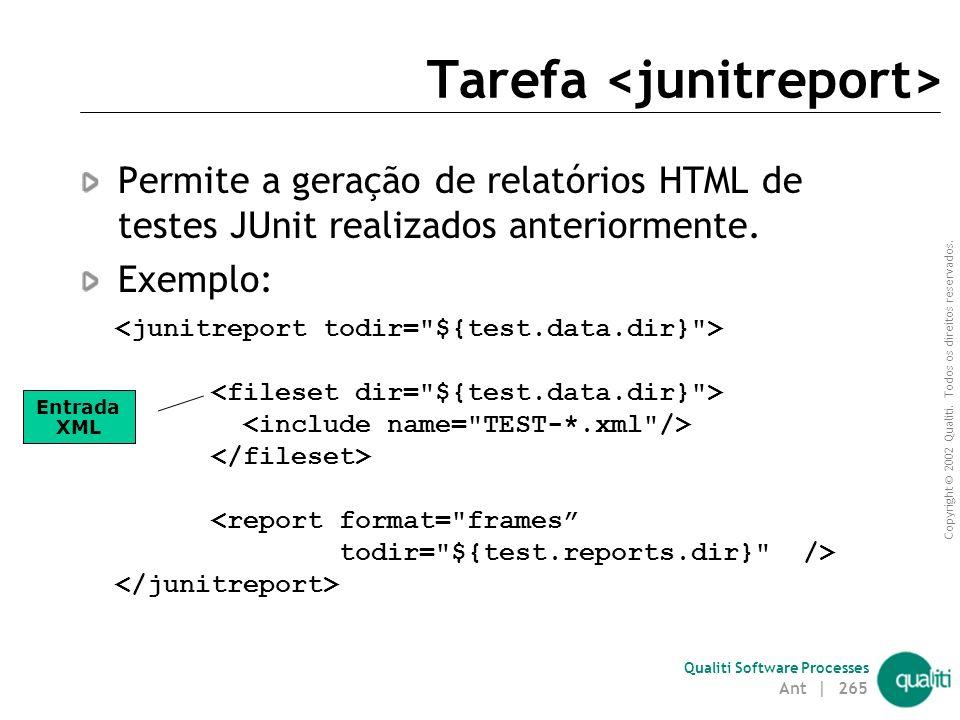 Copyright © 2002 Qualiti. Todos os direitos reservados. Qualiti Software Processes Tarefa Permite a execução de testes JUnit;  Opcionalmente, cria da
