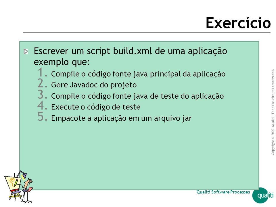 Copyright © 2002 Qualiti. Todos os direitos reservados. Qualiti Software Processes | 271 Exemplos (continuação) Executa o Ant usando o arquivo test.xm