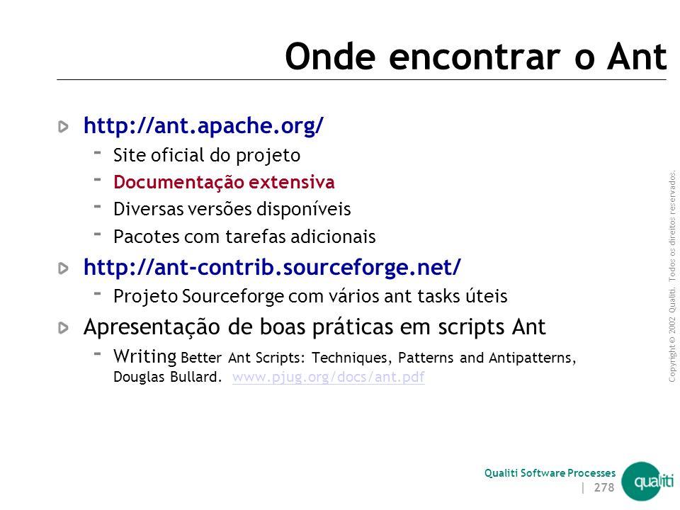 Copyright © 2002 Qualiti. Todos os direitos reservados. Qualiti Software Processes Exercício Refatore o build.xml da aplicação utilizando: 1. A tarefa