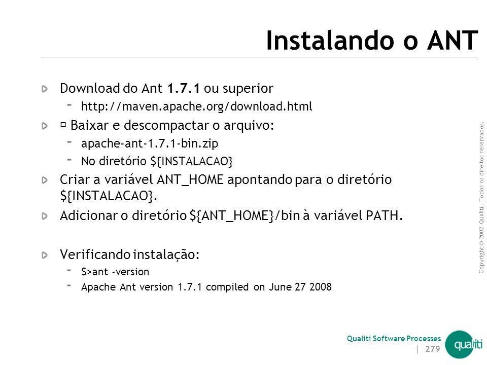 Copyright © 2002 Qualiti. Todos os direitos reservados. Qualiti Software Processes | 278 Onde encontrar o Ant http://ant.apache.org/  Site oficial do