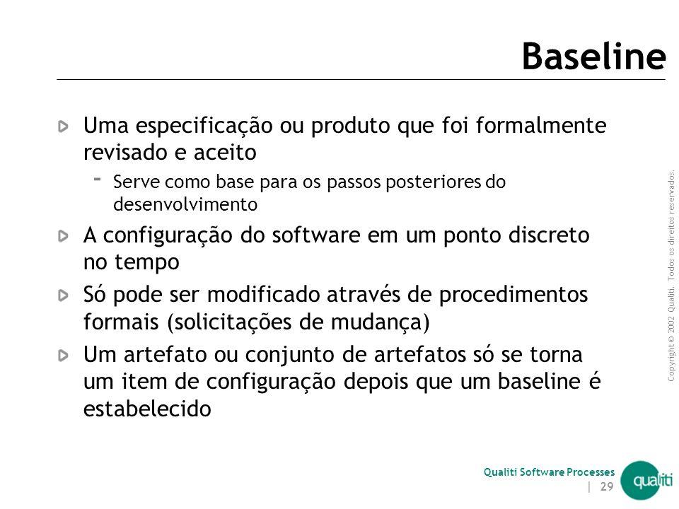 Copyright © 2002 Qualiti. Todos os direitos reservados. Qualiti Software Processes | 28 Codeline Uma codeline contem todas a versões de cada artefato